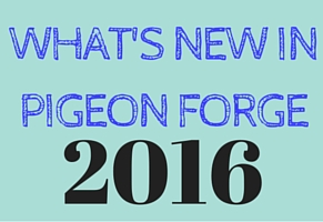 Whats new in Pigeon Forge 2016