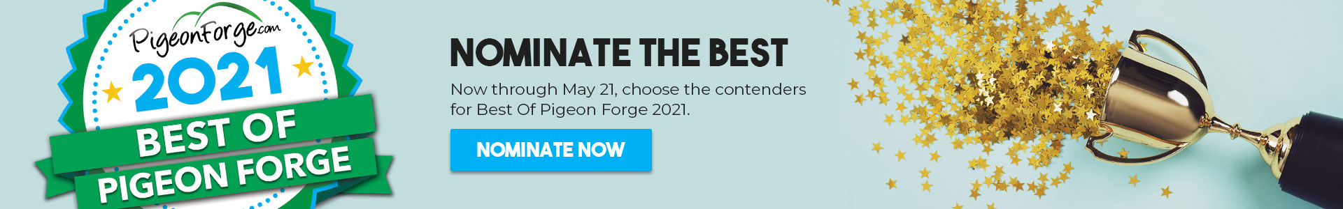 Now through May 21, choose the contenders for Best Of Pigeon Forge 2021. Click to nominate.