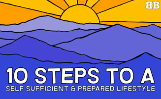 10 Steps to A Self-Sufficient & Prepared Lifestyle: Click to read more.