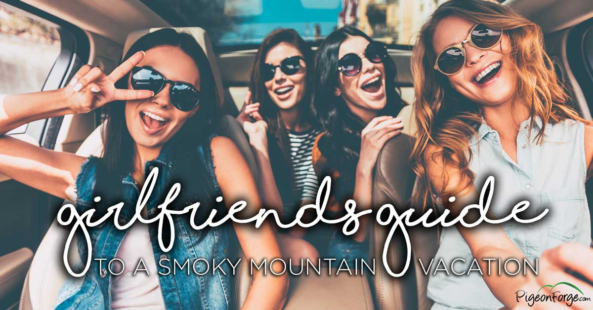 Girl S Guide To A Smoky Mountain Vacation Pigeonforge Com