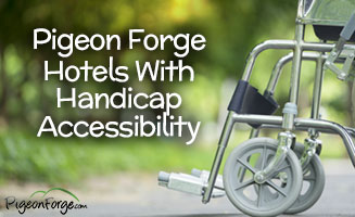 Handicap Accessible Hotels in Pigeon Forge: Click to view post