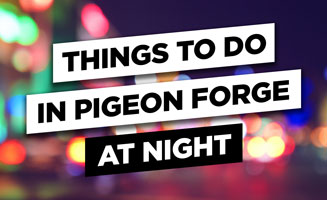 Things To Do In Pigeon Forge At Night: Click to read more.